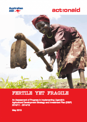 Fertile Yet Fragile: An assessment of progress in implementing Uganda's Agricultural Strategy and Investment Plan (DSIP)